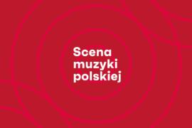Zdjęcie: Scena Muzyki Polskiej (sezon 2021/2022) – ogłoszenie wyników naboru wniosków