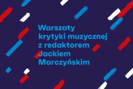 Zdjęcie: Warsztaty krytyki muzycznej pod okiem Jacka Marczyńskiego