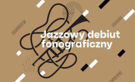 Zdjęcie: Jazzowe debiuty fonograficzne na Warsaw Summer Jazz Days 2021