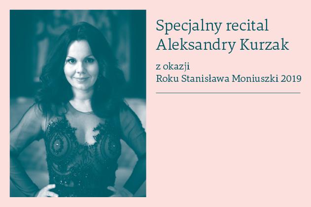 Zdjęcie: Specjalny recital Aleksandry Kurzak z okazji Roku Stanisława Moniuszki 2019